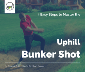 3 Easy Steps to Master the Uphill Bunker Shot