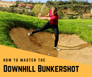 How to Master the Downhill Bunker Shot