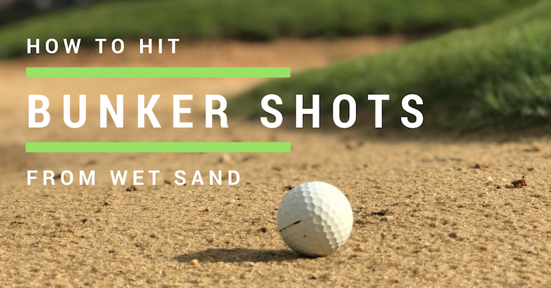 How to hit bunker shots from wet sand
